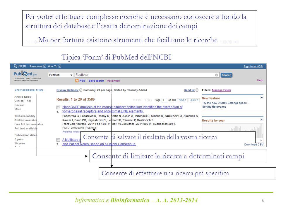 Informatica e Bioinformatica – A. A. 2013-2014 6 Per poter effettuare complesse ricerche è necessario conoscere a fondo la struttura dei database e l'