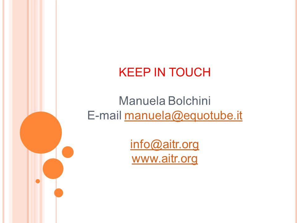 KEEP IN TOUCH Manuela Bolchini E-mail manuela@equotube.itmanuela@equotube.it info@aitr.org www.aitr.org
