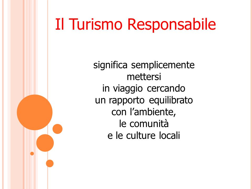significa semplicemente mettersi in viaggio cercando un rapporto equilibrato con l'ambiente, le comunità e le culture locali Il Turismo Responsabile