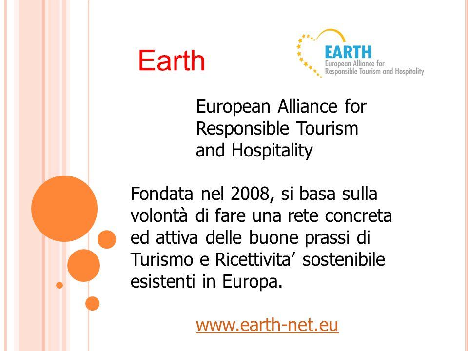 Earth European Alliance for Responsible Tourism and Hospitality Fondata nel 2008, si basa sulla volontà di fare una rete concreta ed attiva delle buone prassi di Turismo e Ricettivita' sostenibile esistenti in Europa.