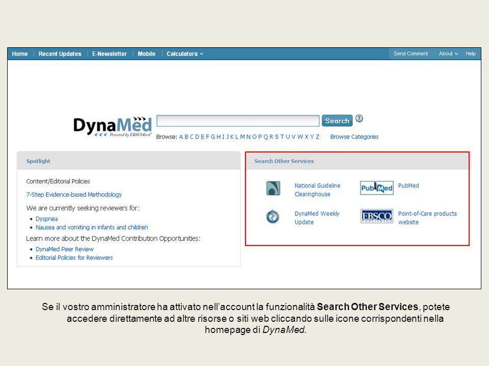 Se il vostro amministratore ha attivato nell'account la funzionalità Search Other Services, potete accedere direttamente ad altre risorse o siti web cliccando sulle icone corrispondenti nella homepage di DynaMed.