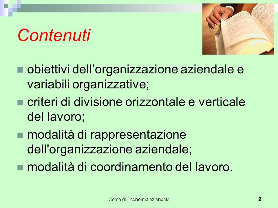 Contenuti obiettivi dell'organizzazione aziendale e variabili organizzative; criteri di divisione orizzontale e verticale del lavoro; modalità di rappresentazione dell organizzazione aziendale; modalità di coordinamento del lavoro.