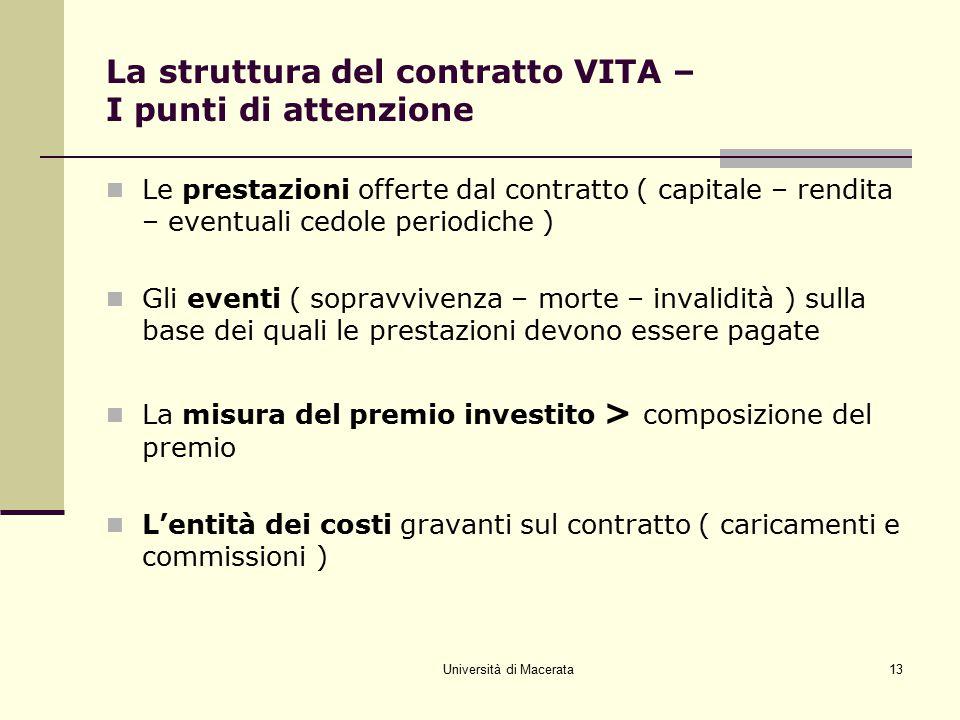 Università di Macerata13 La struttura del contratto VITA – I punti di attenzione Le prestazioni offerte dal contratto ( capitale – rendita – eventuali