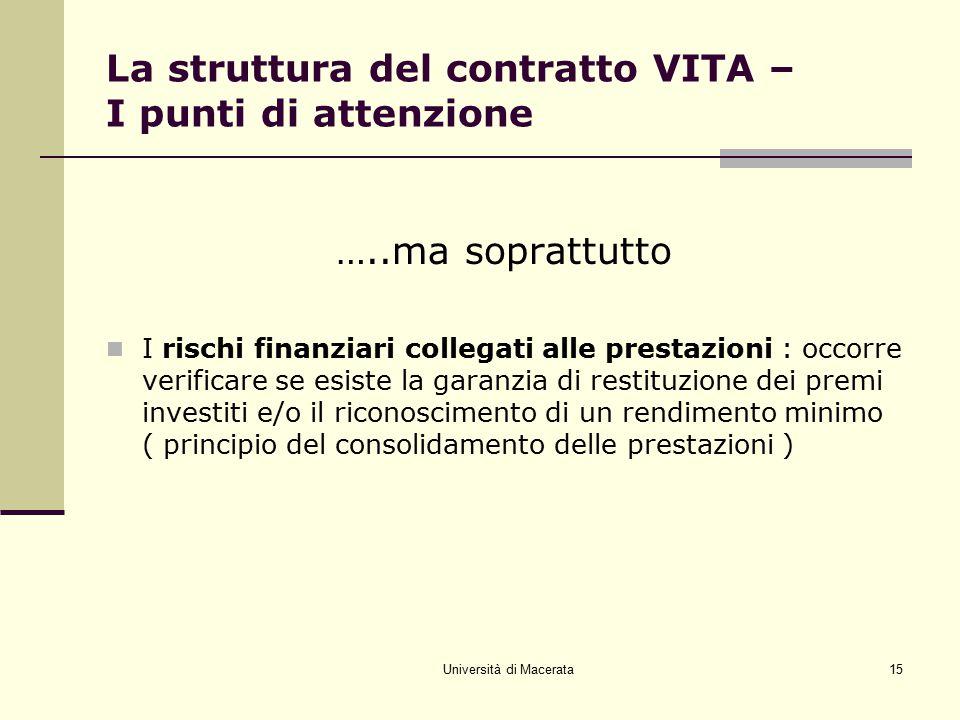 Università di Macerata15 La struttura del contratto VITA – I punti di attenzione …..ma soprattutto I rischi finanziari collegati alle prestazioni : oc