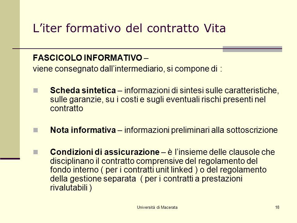 Università di Macerata18 L'iter formativo del contratto Vita FASCICOLO INFORMATIVO – viene consegnato dall'intermediario, si compone di : Scheda sinte
