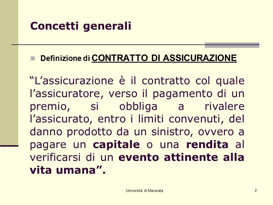 """Università di Macerata2 Concetti generali Definizione di CONTRATTO DI ASSICURAZIONE """"L'assicurazione è il contratto col quale l'assicuratore, verso il"""
