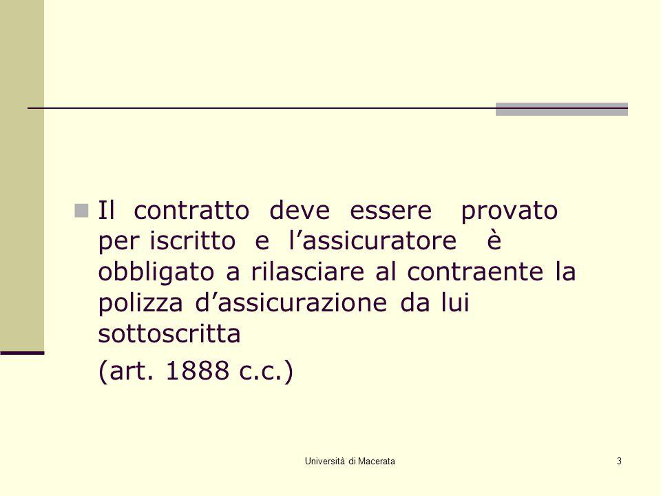 Università di Macerata3 Il contratto deve essere provato per iscritto e l'assicuratore è obbligato a rilasciare al contraente la polizza d'assicurazio