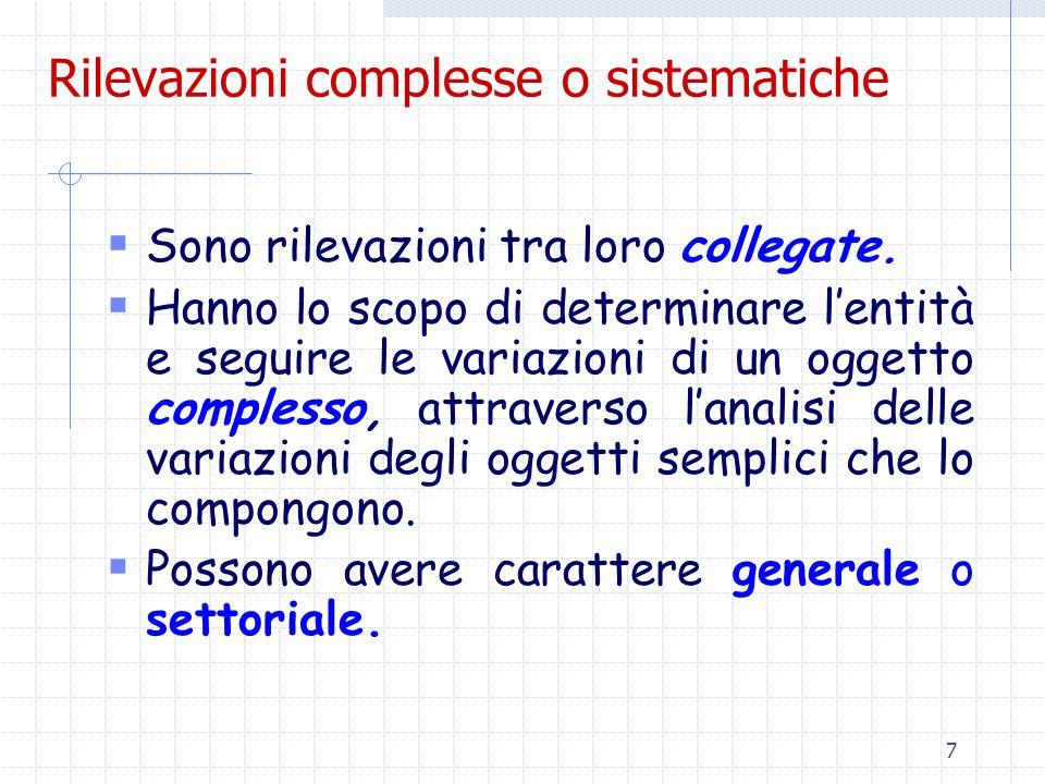 8 La rilevazione: classificazioni Secondo la natura dell'oggetto osservato, si parla di:  Rilevazioni quantitative  Rilevazioni non quantitative