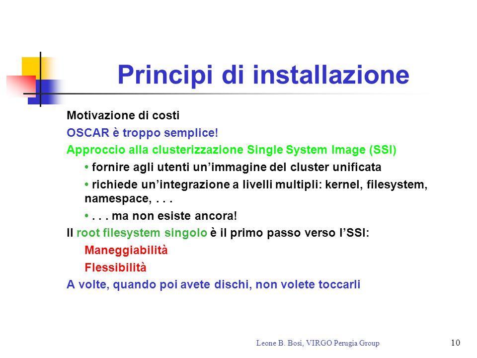 10 Leone B. Bosi, VIRGO Perugia Group Principi di installazione Motivazione di costi OSCAR è troppo semplice! Approccio alla clusterizzazione Single S