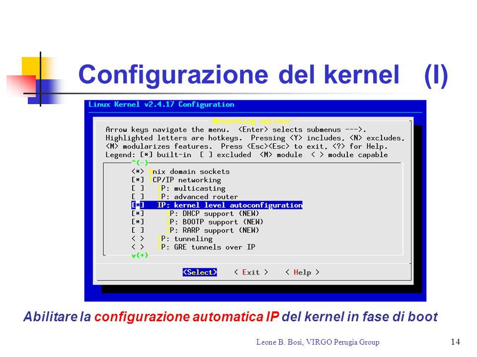 14 Leone B. Bosi, VIRGO Perugia Group Configurazione del kernel (I) Abilitare la configurazione automatica IP del kernel in fase di boot
