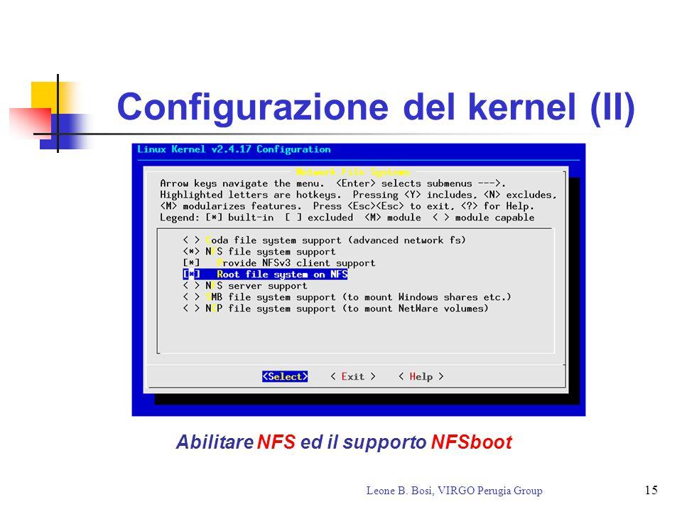 15 Leone B. Bosi, VIRGO Perugia Group Configurazione del kernel (II) Abilitare NFS ed il supporto NFSboot
