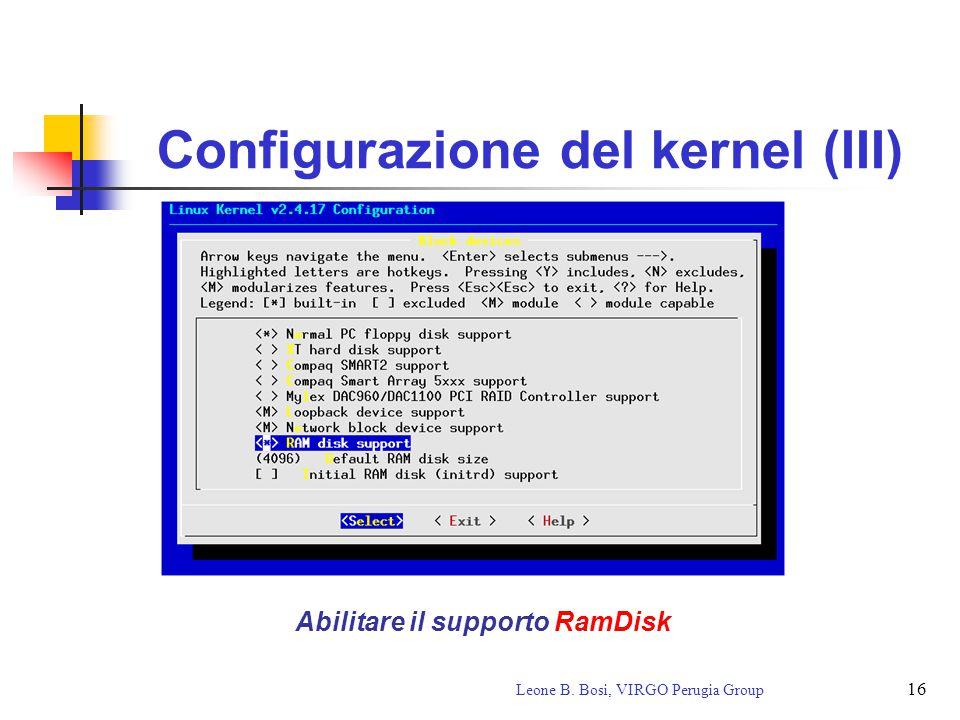 16 Leone B. Bosi, VIRGO Perugia Group Configurazione del kernel (III) Abilitare il supporto RamDisk