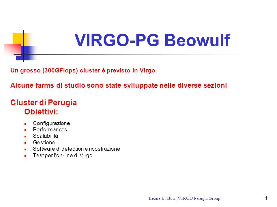 4 Leone B. Bosi, VIRGO Perugia Group VIRGO-PG Beowulf Un grosso (300GFlops) cluster è previsto in Virgo Alcune farms di studio sono state sviluppate n