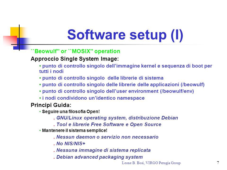 7 Leone B. Bosi, VIRGO Perugia Group Software setup (I) ``Beowulf'' or ``MOSIX'' operation Approccio Single System Image: punto di controllo singolo d