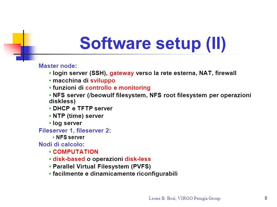 8 Leone B. Bosi, VIRGO Perugia Group Software setup (II) Master node: login server (SSH), gateway verso la rete esterna, NAT, firewall macchina di svi