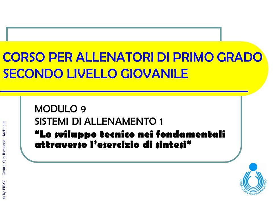"""© by FIPAV - Centro Qualificazione Nazionale CORSO PER ALLENATORI DI PRIMO GRADO SECONDO LIVELLO GIOVANILE MODULO 9 SISTEMI DI ALLENAMENTO 1 """"Lo svilu"""