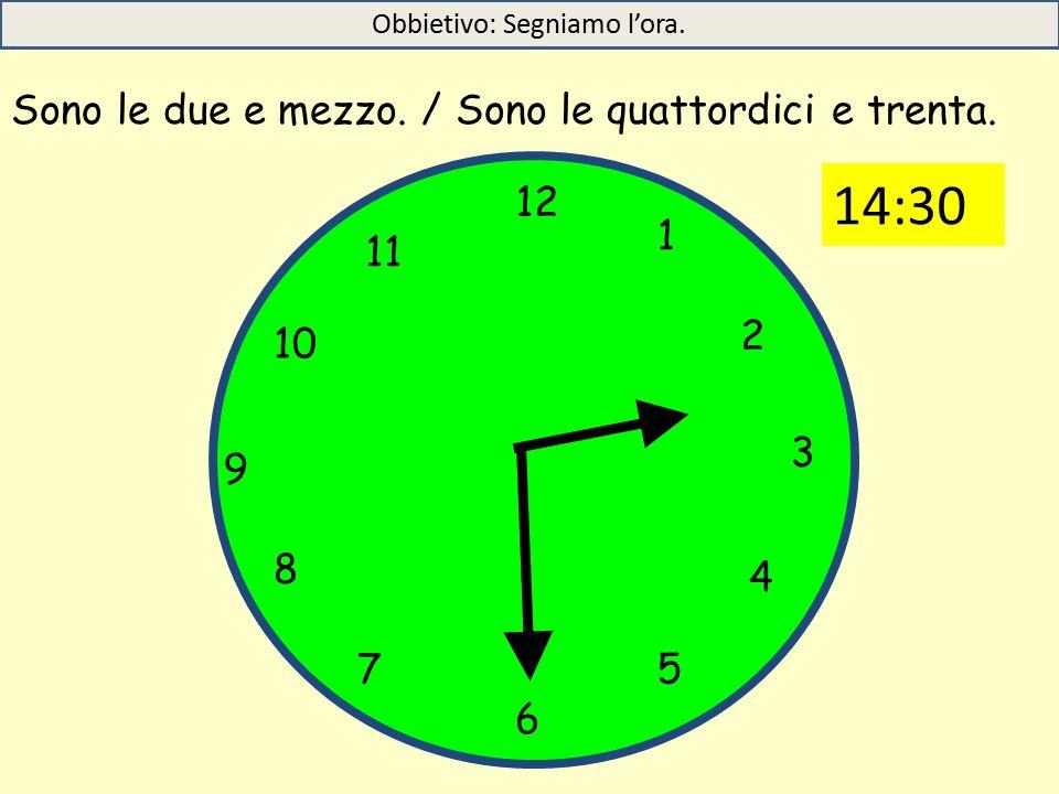 12 1 5 4 9 3 6 10 11 2 7 8 Sono le due e mezzo./ Sono le quattordici e trenta.