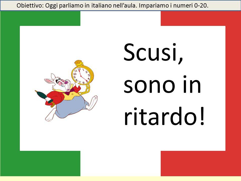 Scusi, sono in ritardo! Obiettivo: Oggi parliamo in italiano nell'aula. Impariamo i numeri 0-20.