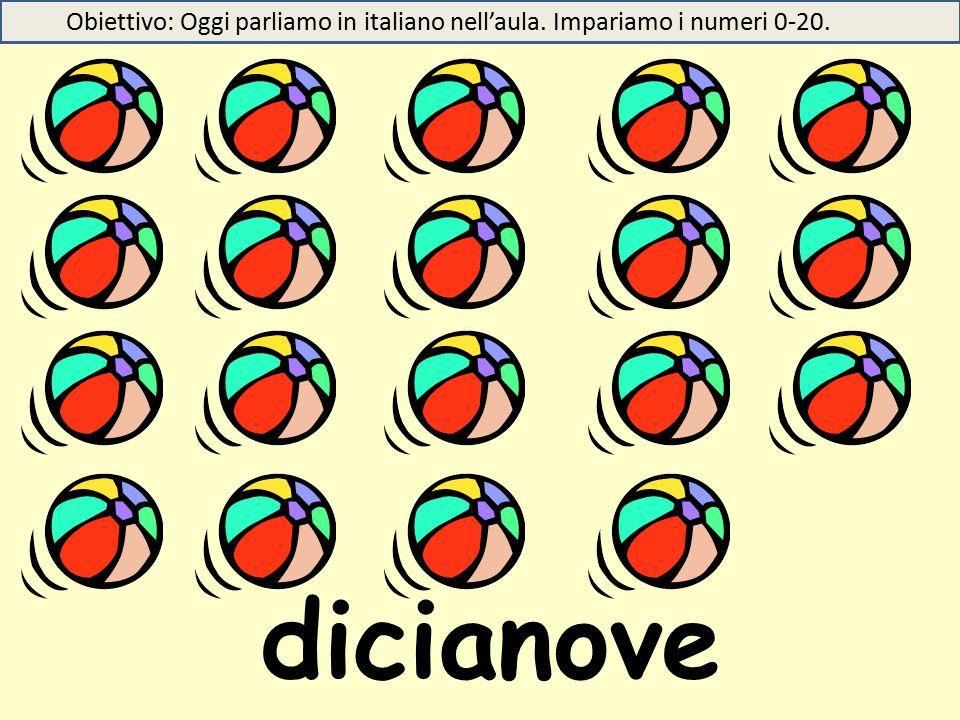 dicianove Obiettivo: Oggi parliamo in italiano nell'aula. Impariamo i numeri 0-20.