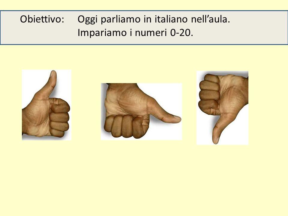 Obiettivo: Oggi parliamo in italiano nell'aula. Impariamo i numeri 0-20.