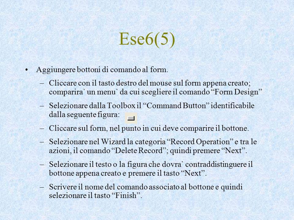 Ese6(5) Aggiungere bottoni di comando al form. –Cliccare con il tasto destro del mouse sul form appena creato; comparira` un menu` da cui scegliere il