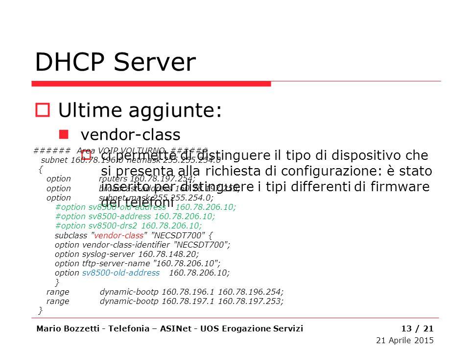 DHCP Server  Ultime aggiunte: vendor-class  ci permette di distinguere il tipo di dispositivo che si presenta alla richiesta di configurazione: è st