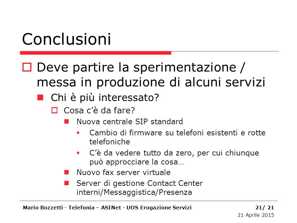 Conclusioni  Deve partire la sperimentazione / messa in produzione di alcuni servizi Chi è più interessato?  Cosa c'è da fare? Nuova centrale SIP st