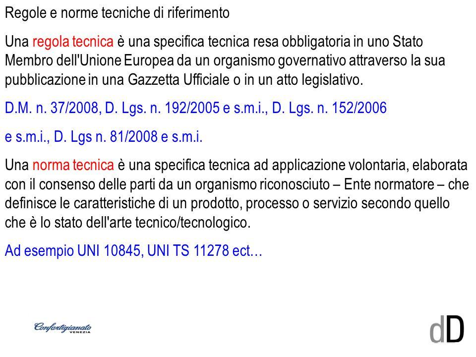 Regole e norme tecniche di riferimento Una regola tecnica è una specifica tecnica resa obbligatoria in uno Stato Membro dell'Unione Europea da un orga
