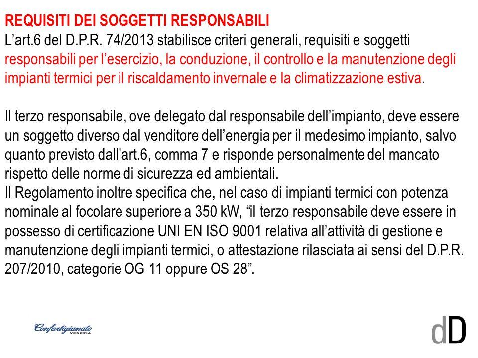 REQUISITI DEI SOGGETTI RESPONSABILI L'art.6 del D.P.R. 74/2013 stabilisce criteri generali, requisiti e soggetti responsabili per l'esercizio, la cond