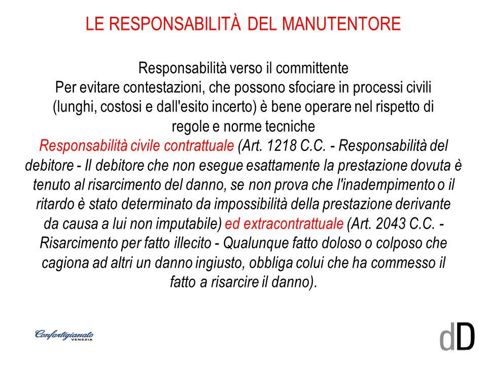 LE RESPONSABILITÀ DEL MANUTENTORE Responsabilità verso il committente Per evitare contestazioni, che possono sfociare in processi civili (lunghi, cost