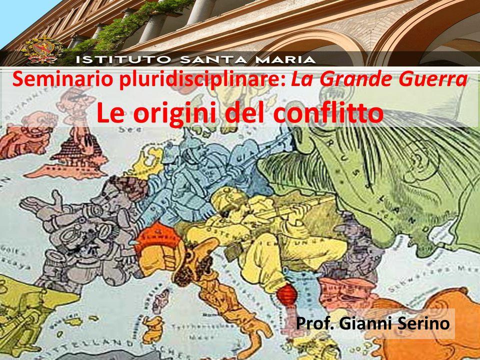 Seminario pluridisciplinare: La Grande Guerra Le origini del conflitto Prof. Gianni Serino