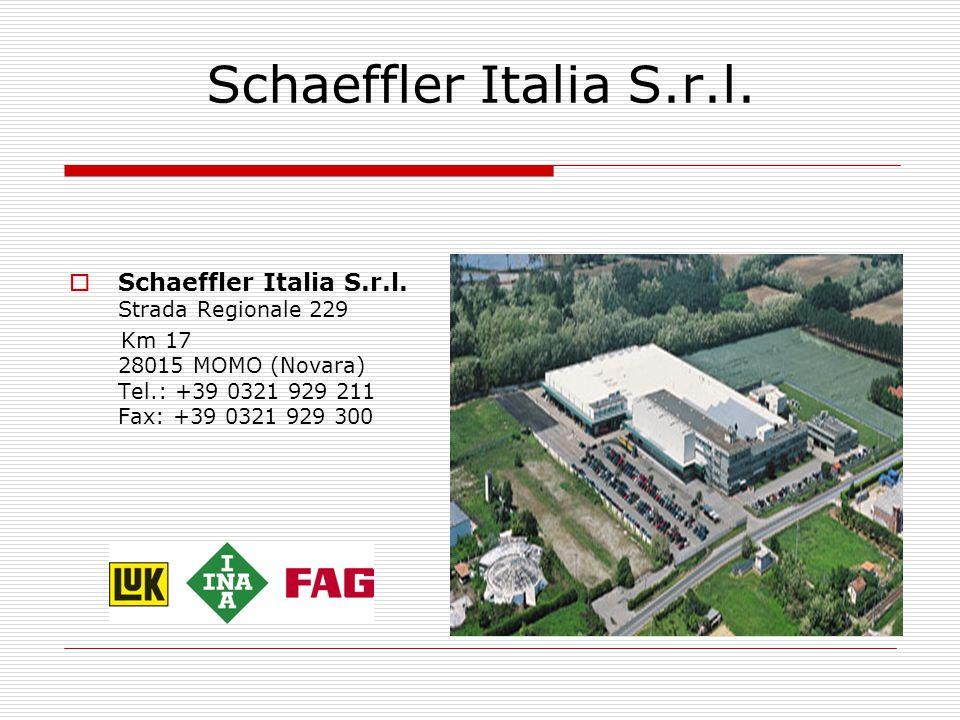 Schaeffler Italia S.r.l.  Schaeffler Italia S.r.l. Strada Regionale 229 Km 17 28015 MOMO (Novara) Tel.: +39 0321 929 211 Fax: +39 0321 929 300