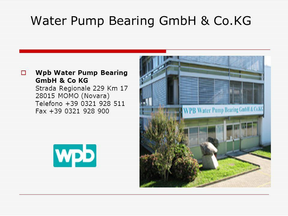 Water Pump Bearing GmbH & Co.KG  Wpb Water Pump Bearing GmbH & Co KG Strada Regionale 229 Km 17 28015 MOMO (Novara) Telefono +39 0321 928 511 Fax +39 0321 928 900