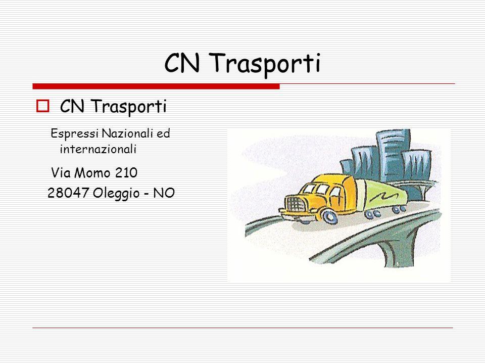 CN Trasporti  CN Trasporti Espressi Nazionali ed internazionali Via Momo 210 28047 Oleggio - NO