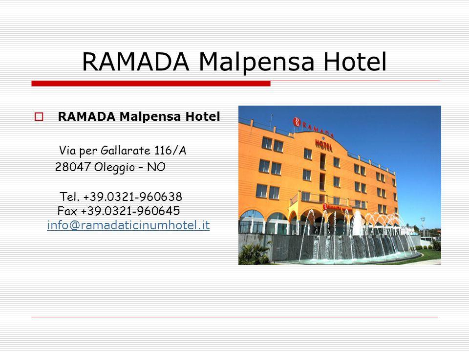 RAMADA Malpensa Hotel  RAMADA Malpensa Hotel Via per Gallarate 116/A 28047 Oleggio – NO Tel. +39.0321-960638 Fax +39.0321-960645 info@ramadaticinumho