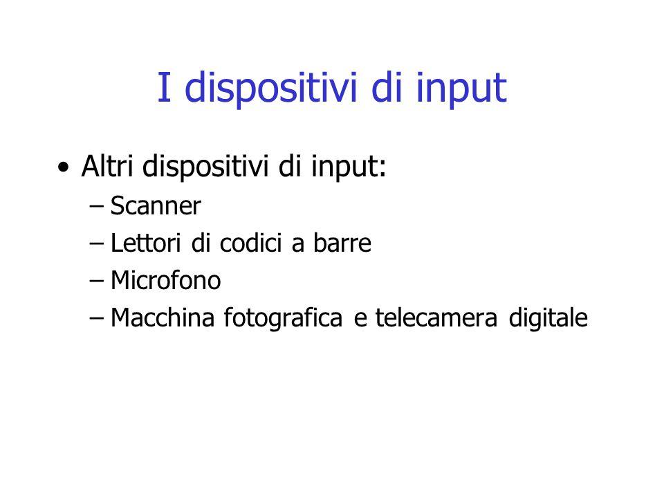 I dispositivi di input Altri dispositivi di input: –Scanner –Lettori di codici a barre –Microfono –Macchina fotografica e telecamera digitale