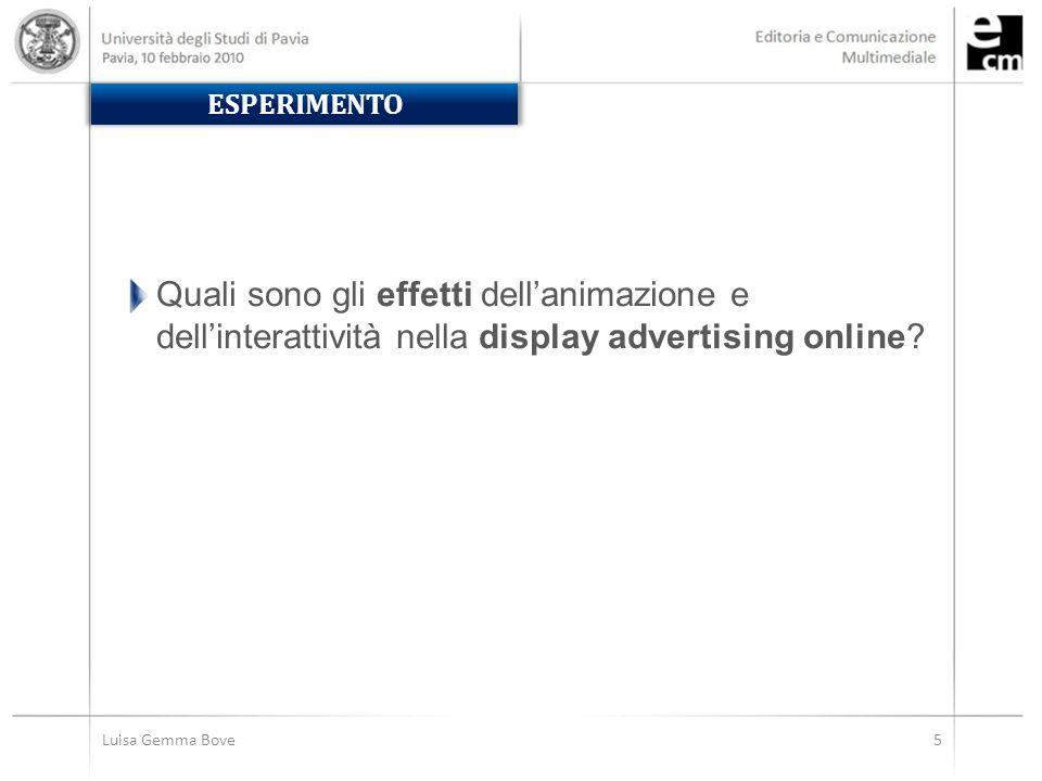 Luisa Gemma Bove5 ESPERIMENTO Quali sono gli effetti dell'animazione e dell'interattività nella display advertising online