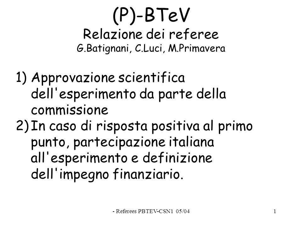 - Referees PBTEV-CSN1 05/041 (P)-BTeV Relazione dei referee G.Batignani, C.Luci, M.Primavera 1)Approvazione scientifica dell esperimento da parte della commissione 2)In caso di risposta positiva al primo punto, partecipazione italiana all esperimento e definizione dell impegno finanziario.