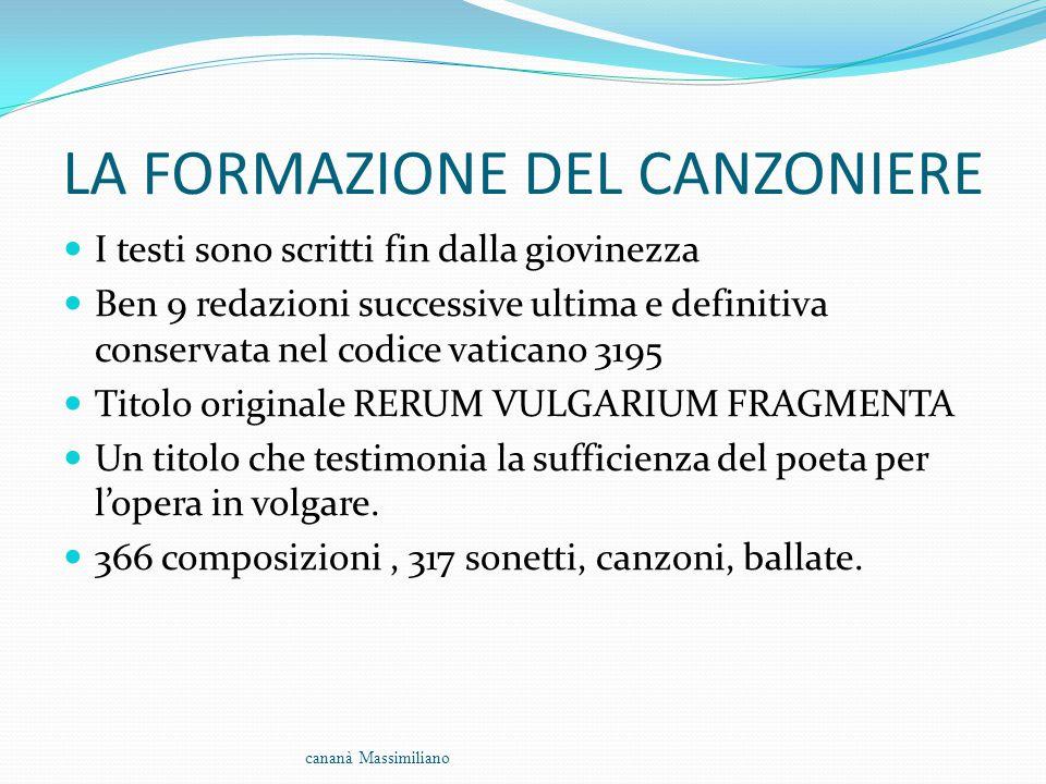LA FORMAZIONE DEL CANZONIERE I testi sono scritti fin dalla giovinezza Ben 9 redazioni successive ultima e definitiva conservata nel codice vaticano 3