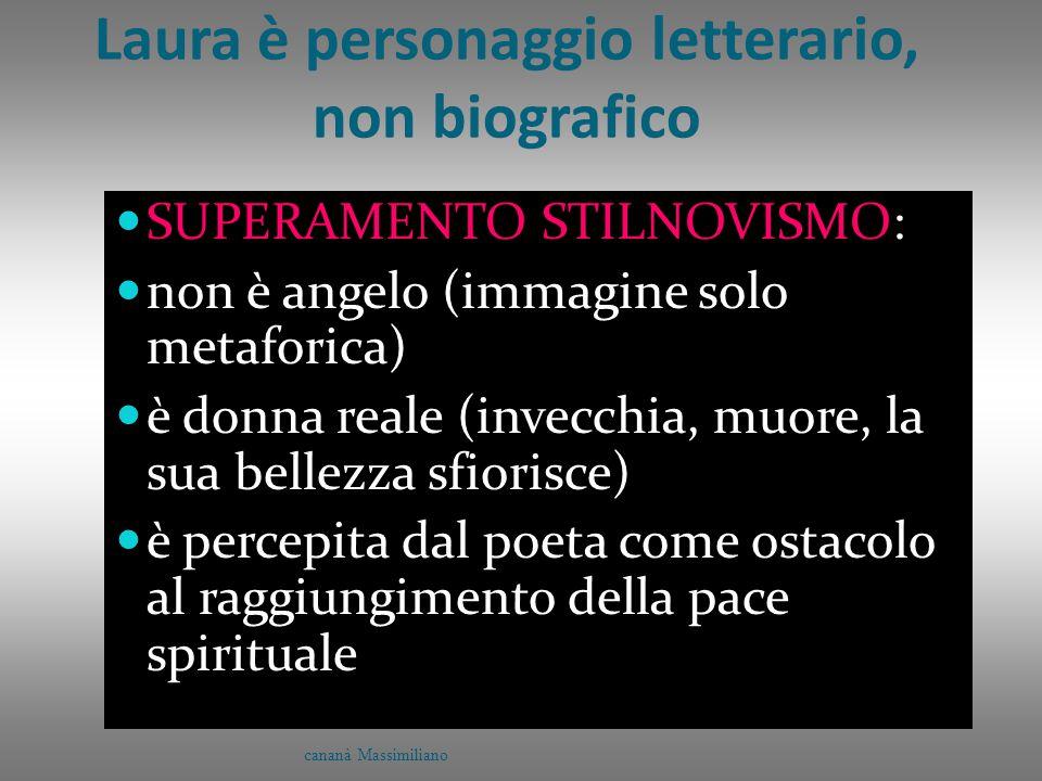 Laura è personaggio letterario, non biografico SUPERAMENTO STILNOVISMO: non è angelo (immagine solo metaforica) è donna reale (invecchia, muore, la su