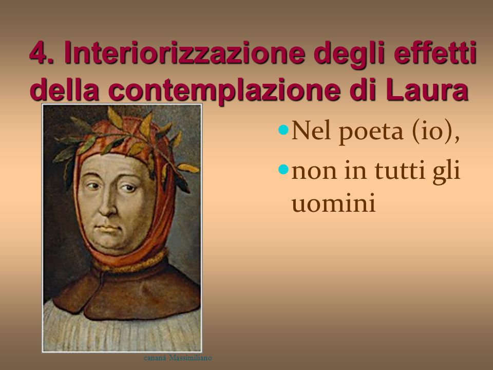 4. Interiorizzazione degli effetti della contemplazione di Laura Nel poeta (io), non in tutti gli uomini cananà Massimiliano