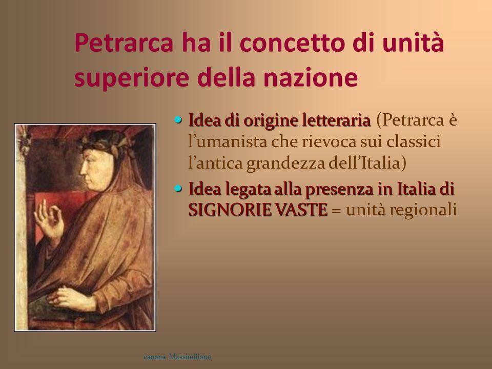 Petrarca ha il concetto di unità superiore della nazione Idea di origine letteraria Idea di origine letteraria (Petrarca è l'umanista che rievoca sui