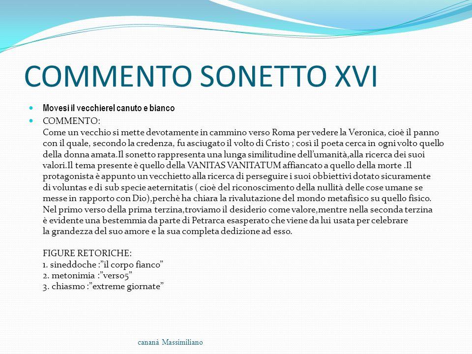 COMMENTO SONETTO XVI Movesi il vecchierel canuto e bianco COMMENTO: Come un vecchio si mette devotamente in cammino verso Roma per vedere la Veronica,