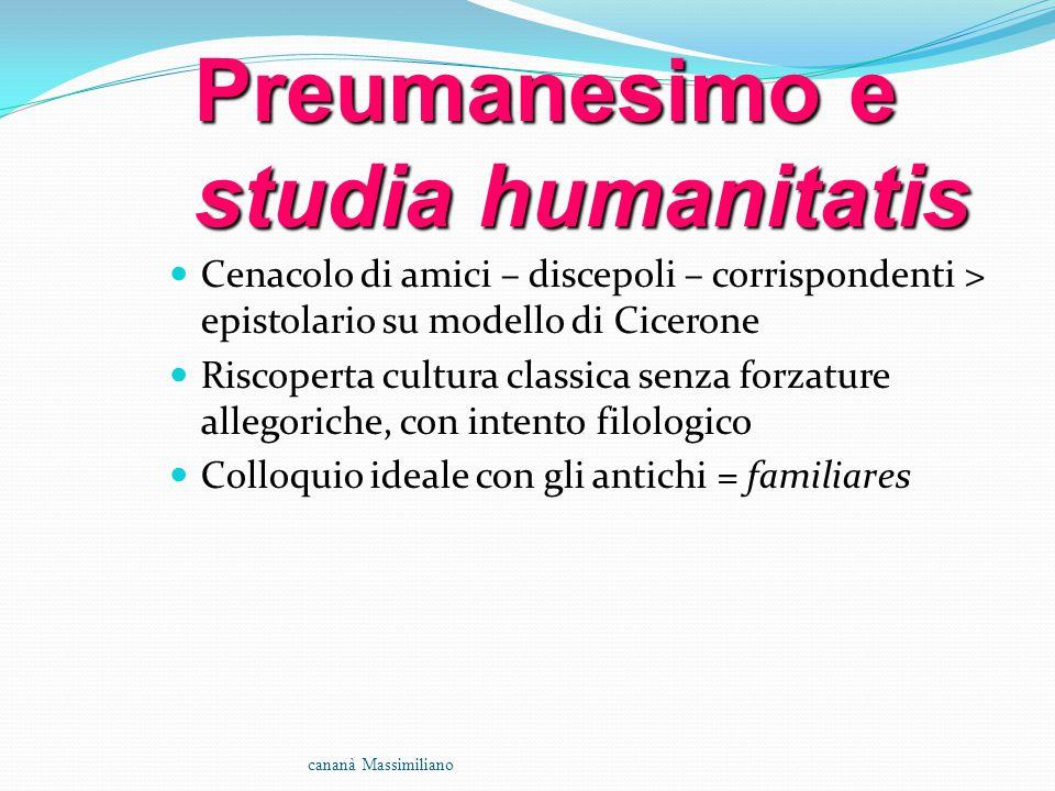 Preumanesimo e studia humanitatis Cenacolo di amici – discepoli – corrispondenti > epistolario su modello di Cicerone Riscoperta cultura classica senz