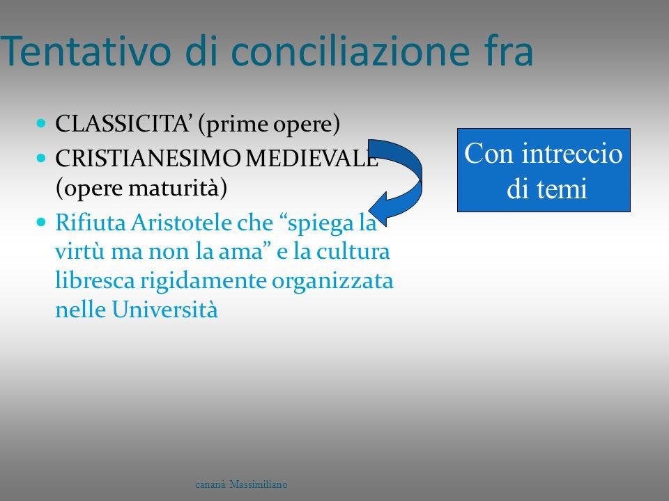 """Tentativo di conciliazione fra CLASSICITA' (prime opere) CRISTIANESIMO MEDIEVALE (opere maturità) Rifiuta Aristotele che """"spiega la virtù ma non la am"""