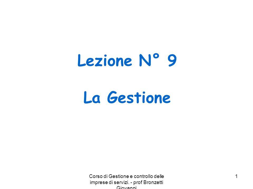 Corso di Gestione e controllo delle imprese di servizi. - prof Bronzetti Giovanni 1 Lezione N° 9 La Gestione