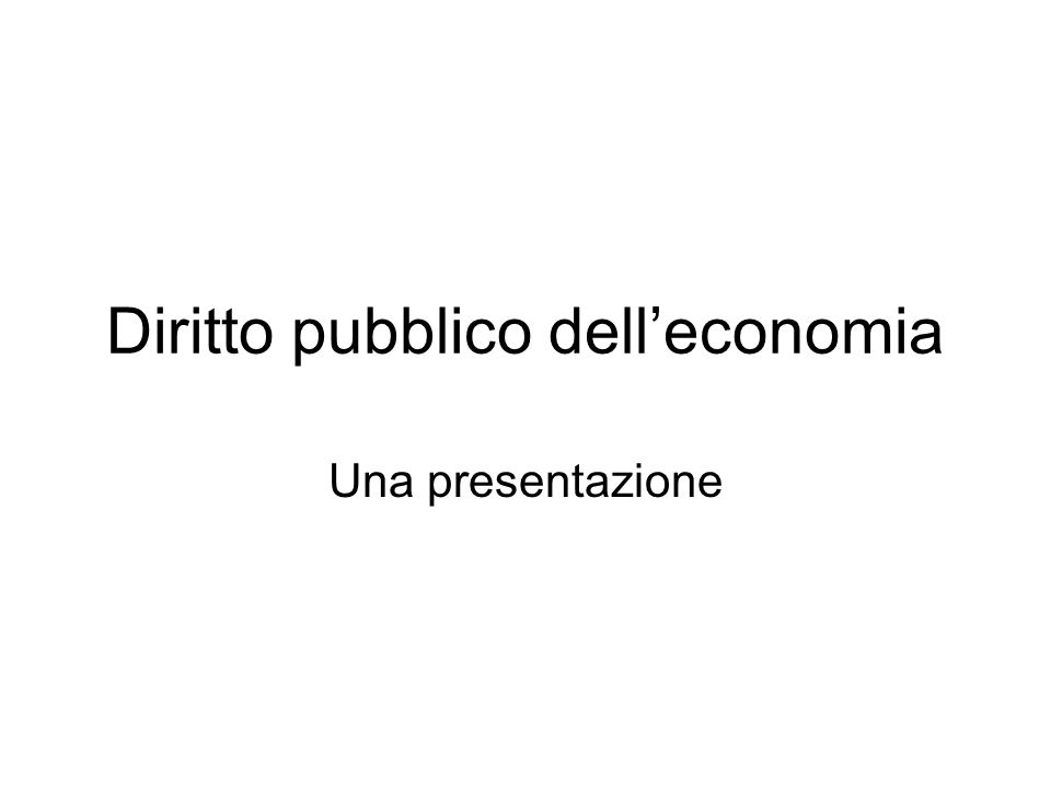 Diritto pubblico dell'economia Una presentazione