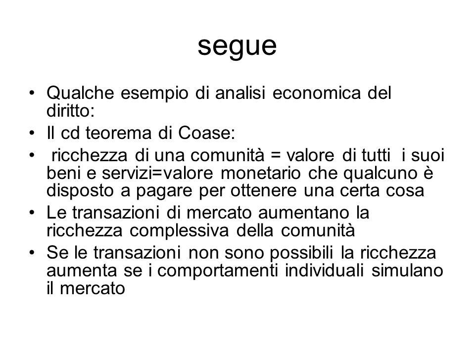 segue Qualche esempio di analisi economica del diritto: Il cd teorema di Coase: ricchezza di una comunità = valore di tutti i suoi beni e servizi=valo