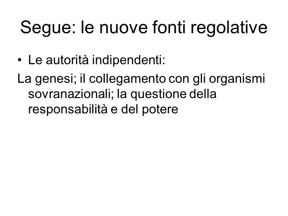 Segue: le nuove fonti regolative Le autorità indipendenti: La genesi; il collegamento con gli organismi sovranazionali; la questione della responsabil