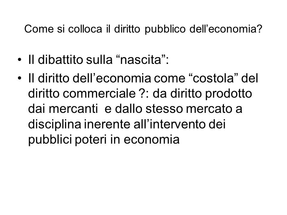"""Come si colloca il diritto pubblico dell'economia? Il dibattito sulla """"nascita"""": Il diritto dell'economia come """"costola"""" del diritto commerciale ?: da"""